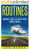 Routines: Improve your Life with these Simple Hacks (Routine, Routines, Habits Book 1) (English Edition)