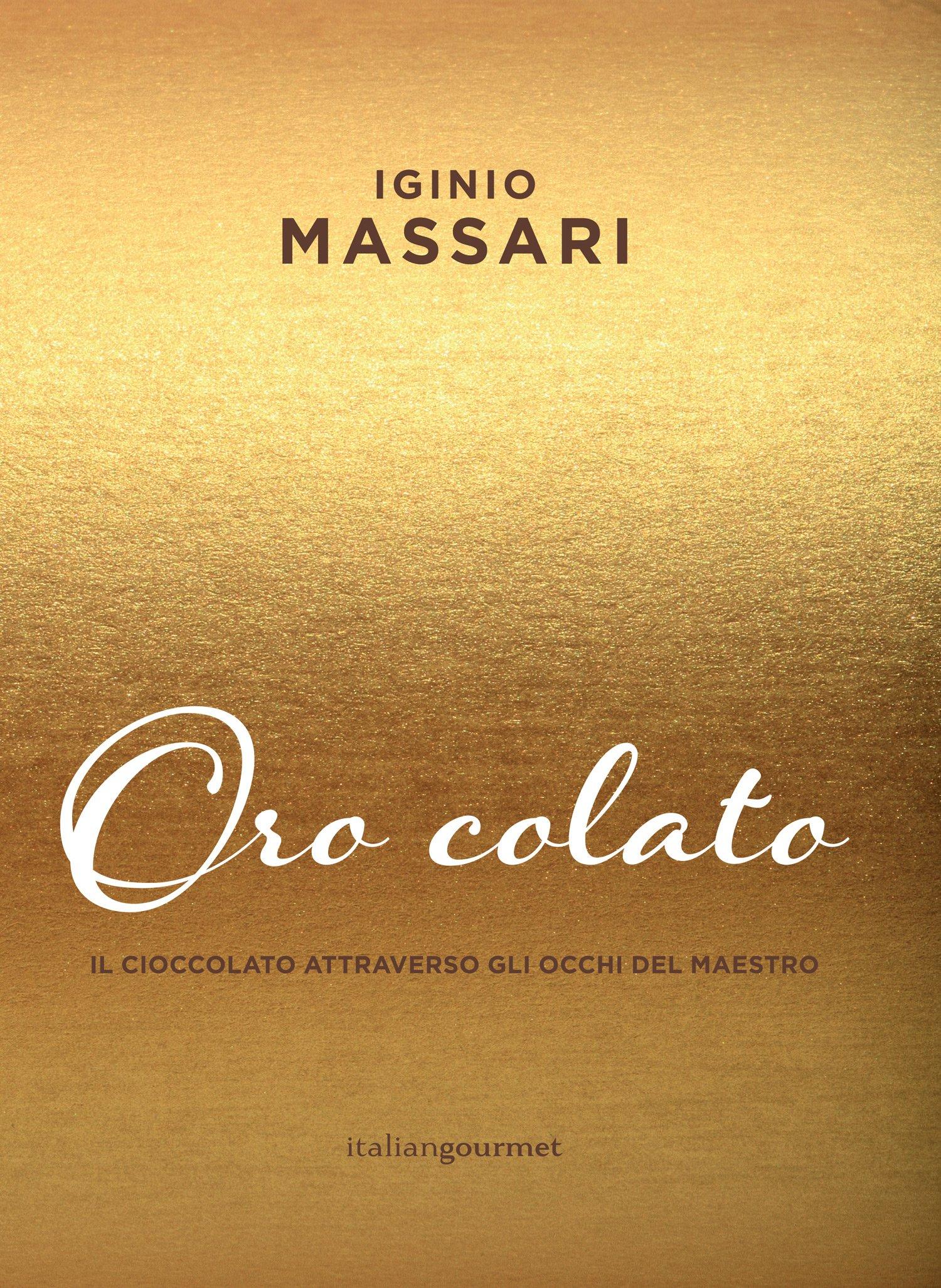 Oro colato Copertina rigida – 18 gen 2018 Iginio Massari Italian Gourmet 8898675712 Cucina: cioccolato
