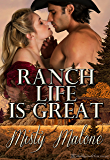 Ranch Life is Great (Wyoming Ranch Life Book 2)