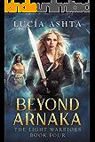 Beyond Arnaka: A Visionary Fantasy (The Light Warriors Book 4)