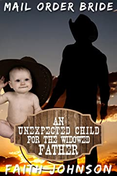 Mail Order Bride: An Unexpected Child for the Widowed Father: Clean and Wholesome Western Historical Romance (Mail Order Brides and Babies Series Book 1)