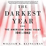 The Darkest Year: The American Home Front, 1941-1942