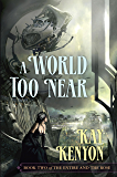 A World Too Near (The Entire and the Rose Book 2)