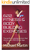 622 FITNESS & BODY BUILDING EXERCISES: The perfect training partner that sits on your FREE Kindle App.