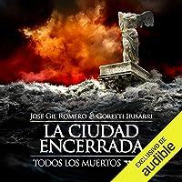 La Ciudad Encerrada (Narración en Castellano): Todos los Muertos, Libro 3