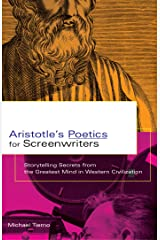 Aristotle's Poetics for Screenwriters: Storytelling Secrets from the Greatest Mind in Western Civilization Kindle Edition