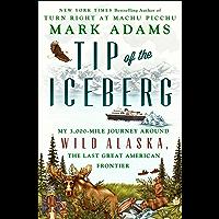 Tip of the Iceberg: My 3,000-Mile Journey Around Wild Alaska, the Last Great American Frontier