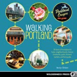 Walking Portland: 30 Tours of Stumptown's Funky Neighborhoods, Historic Landmarks, Park Trails, Farmers Markets, and B