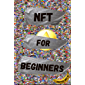 NFT For Beginners: Practical Guide to Create and Sell Non-Fungible Tokens (NFT Collection guides Book 2) (English…