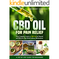 CBD Oil for Pain Relief: Your Complete Guide to CBD Oil for Natural and Effective Pain Relief without Medications