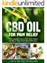 CBD Oil for Pain Relief:  Your Complete Guide to CBD Oil for Natural and Effective Pain Relief without Medications (English Edition)