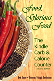 Food, Glorious Food: The Kindle Carb & Calorie Counter, a Guide to Complete Food Counts, 2nd ed.