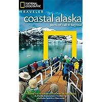 National Geographic Traveler: Coastal Alaska: Ports of Call and Beyond