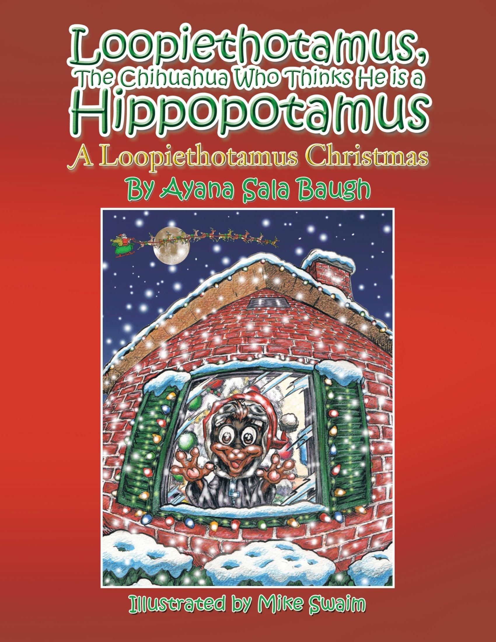 Read Online Loopiethotamus, the Chihuahua Who Thinks He is a Hippopotamus: A Loopiethotamus Christmas pdf