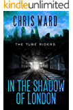 The Tube Riders: In the Shadow of London (The Tube Riders #4)