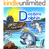 Children's books: The Decisive Dolphin: Learn the value of decision-making! (A preschool bedtime picture book for children ages 3-8 33)