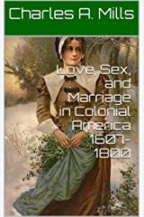 Love, Sex, and Marriage in Colonial America 1607-1800 Kindle Edition