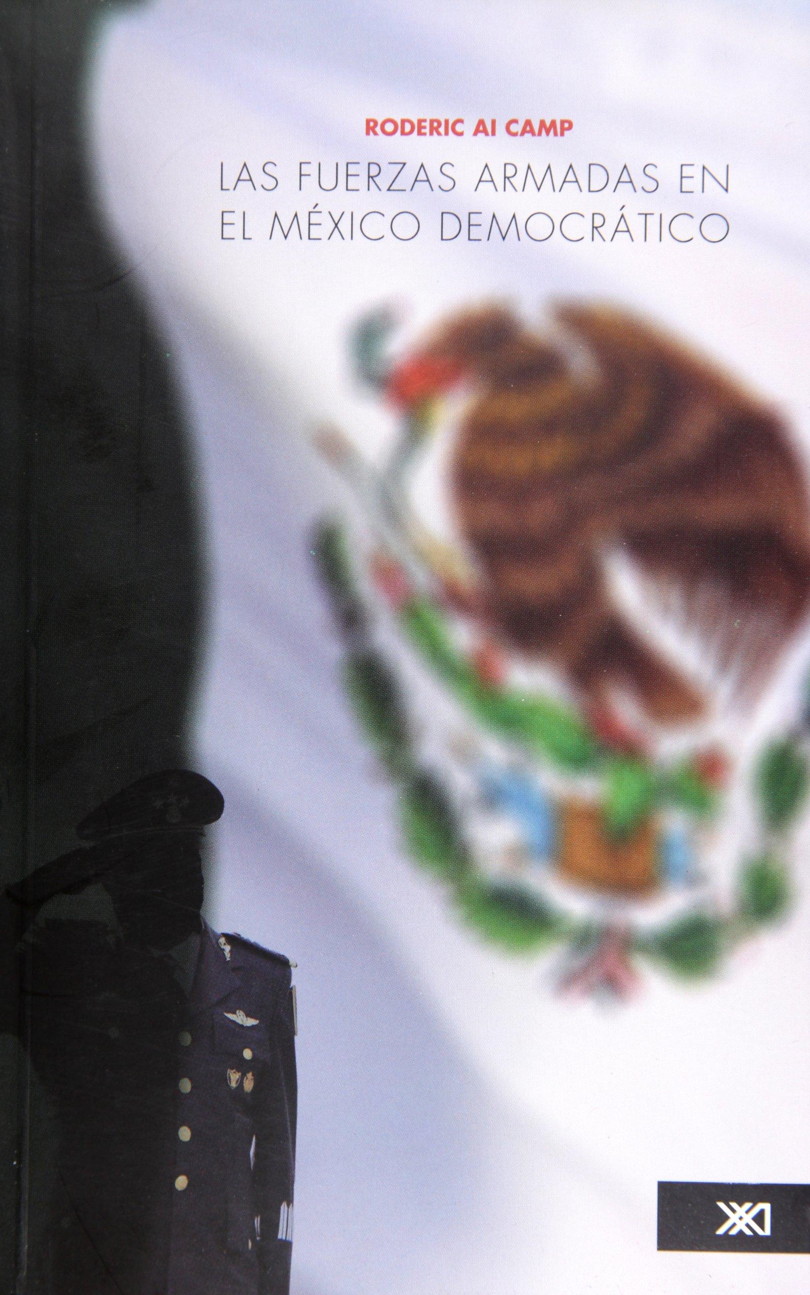 Las fuerzas armadas en el Mexico democratico (Spanish Edition): Roderic Ai Camp: 9786070302480: Amazon.com: Books