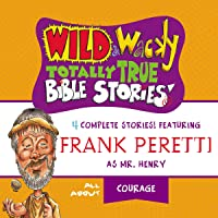 Wild and Wacky Totally True Bible Stories: All About Courage