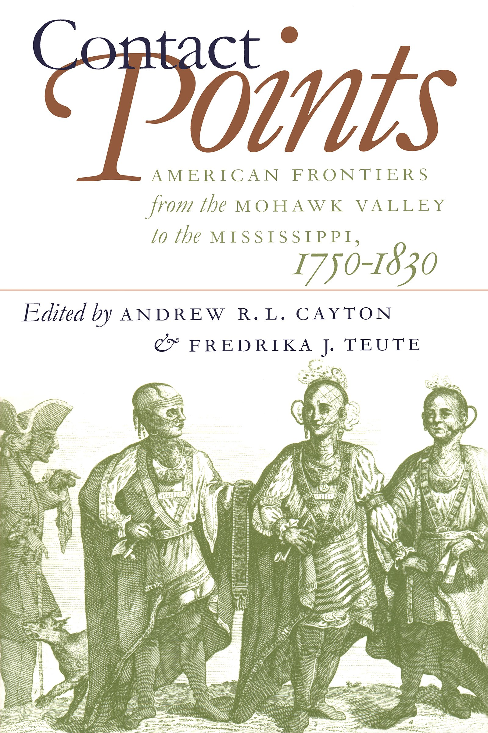 Contact Points: American Frontiers from the Mohawk Valley to the Mississippi, 1750-1830 (Published by the Omohundro Institute of Early American and the University of North Carolina Press)