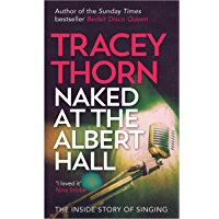 Naked at the Albert Hall: The Inside Story of Singing (English Edition)
