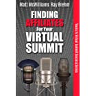 Finding Affiliates For Your Virtual Summit: The Entrepreneur's Guide to Connecting With Affiliates, Influencers And Speakers