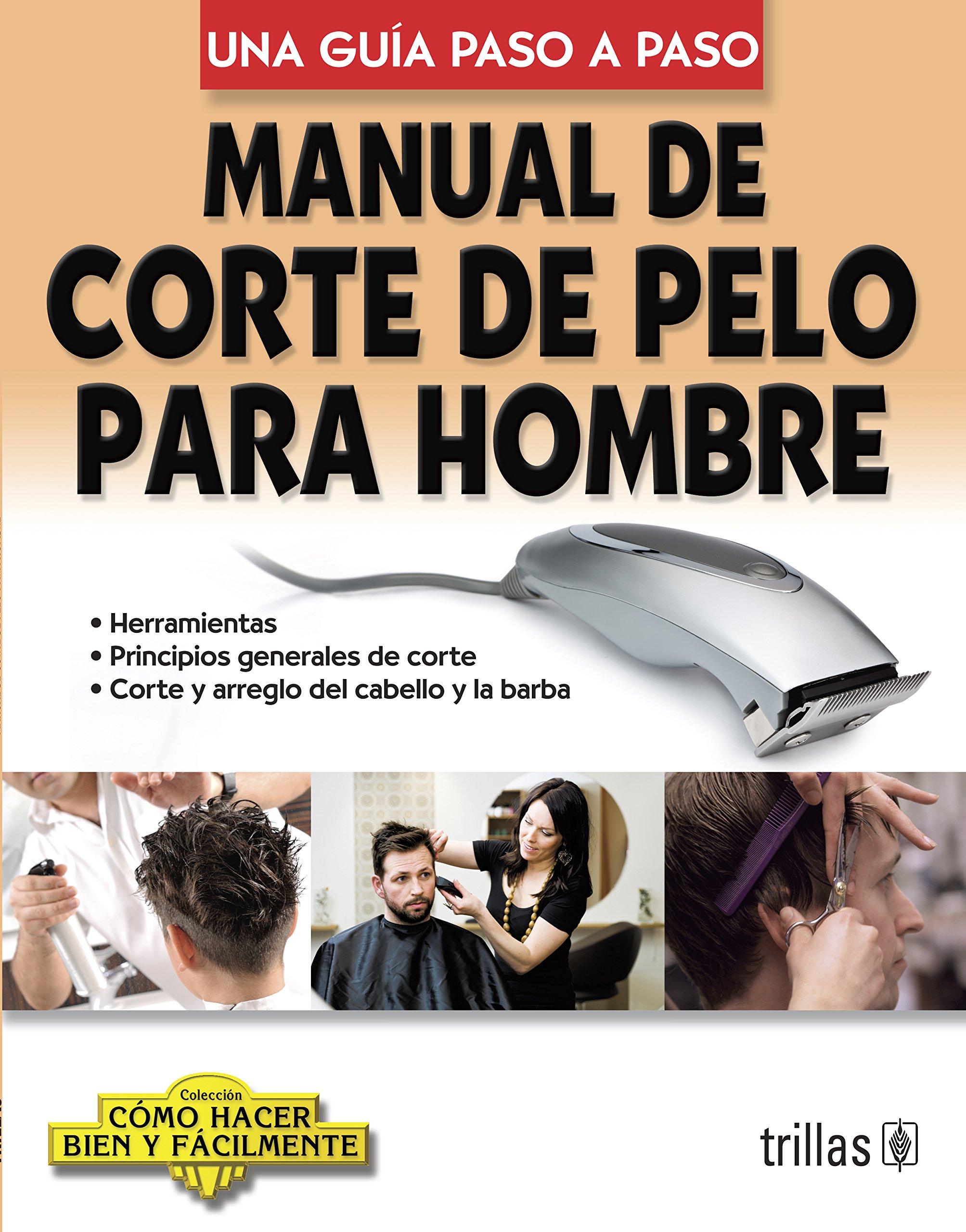 Manual de corte de pelo para hombre / Manual of Men's Haircut: Una guia paso a paso / A Step by Step Guide (Como hacer bien y facilmente / How to Do Well and Easily) (Spanish Edition) pdf epub