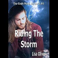 Riding The Storm (The Gods Made Me Do It Book 4)