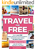 TRAVEL for FREE: How to score FREE Flights, Rental Cars & Accommodations, dramatically reduce Airfares, Get paid to Travel & START a DIGITAL NOMAD BIZ ... Smart Series Book 1) (English Edition)
