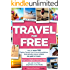 TRAVEL for FREE: How to score FREE Flights, Rental Cars & Accommodations, dramatically reduce Airfares, Get paid to Travel & START a DIGITAL NOMAD BIZ ... in the World! (Travel Smart Series Book 1)
