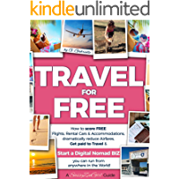 TRAVEL for FREE: How to score FREE Flights, Rental Cars & Accommodations, Get paid to Travel & START a DIGITAL NOMAD BIZ…