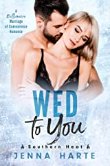 Wed to You: A Billionaire Marriage of Convenience (Southern Heat Book 3) Kindle Edition