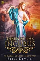 Taken by the Incubus (The Children of Lilith Book 2) Kindle Edition