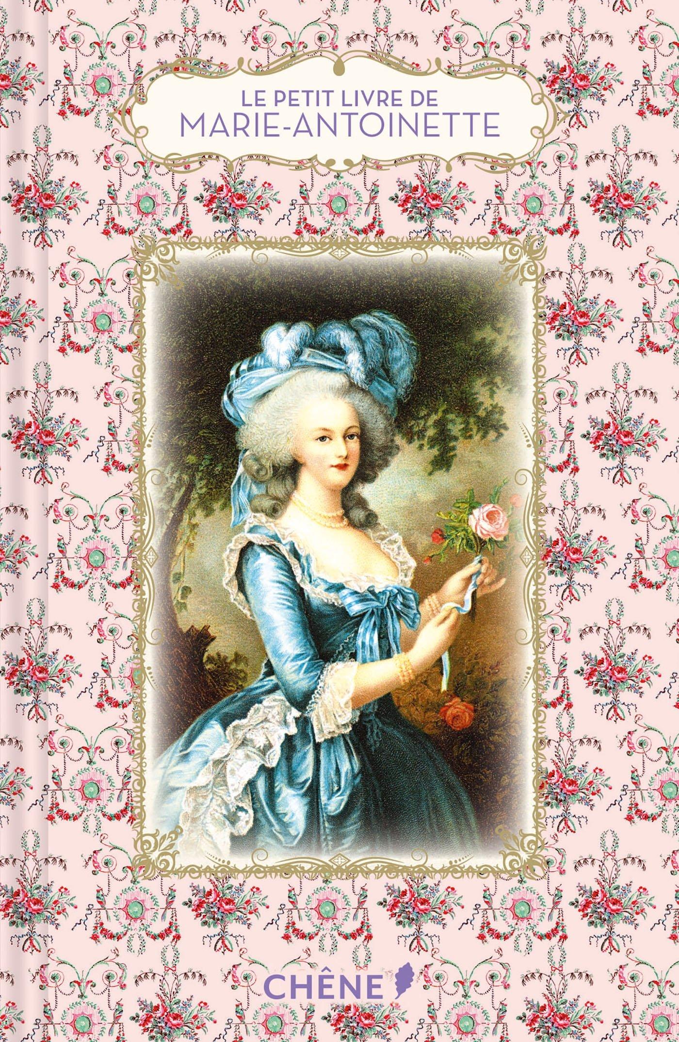 Le petit livre de Marie-Antoinette Poche – 22 août 2018 Dominique Foufelle Editions du Chêne 2812317493 nature