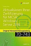 Aktualisieren Ihrer Zertifizierung für MCSA: Windows Server 2016: Original Microsoft Prüfungstraining 70-743 (Original Microsoft Training)