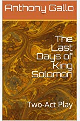 The Last Days of King Solomon: Two-Act Play Kindle Edition