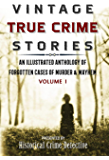 Vintage True Crime Stories Vol I: An Illustrated Anthology of Forgotten Cases of Murder & Mayhem (English Edition)