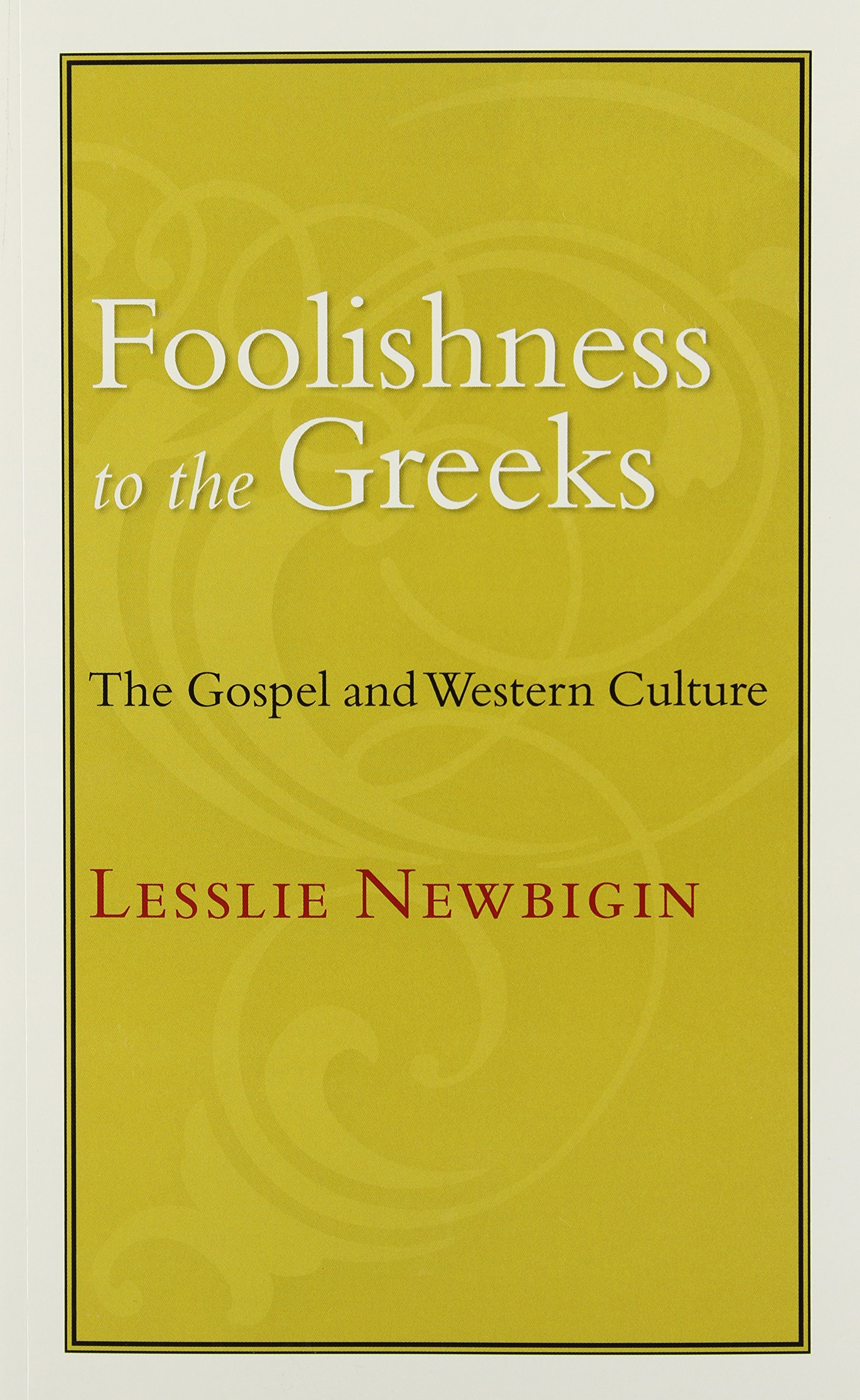 Foolishness to the Greeks: The Gospel and Western