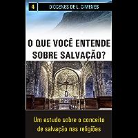 O que você entende sobre salvação?: Um estudo sobre o conceito de salvação nas religiões (Estudos Bíblicos Livro 4)