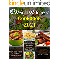 Weight Watchers Cookbook 2021: Fast, Unique and Wonderful Recipes to Maximize Your Weight Watchers: Enjoy Your Meals…
