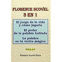 Florence Scovel 3 En 1: El Juego de la Vida Y Cómo Jugarlo, El Poder de la Palabra Hablada, La Palabra Es Tu Varita Mágica