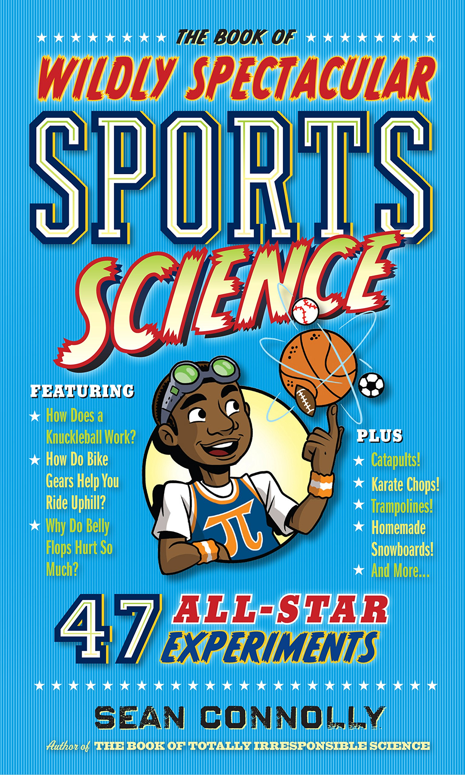 Read Online The Book of Wildly Spectacular Sports Science: 54 All-Star Experiments (Irresponsible Science) PDF