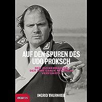 Auf den Spuren des Udo Proksch: Der Zuckerbäcker, der eine ganze Republik verführte (German Edition)