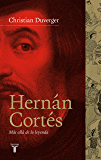 Hernán Cortés. Más allá de la leyenda