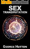 Sex Transmutation: Transform Your Infinite Energy Source For Powerful Prosperity
