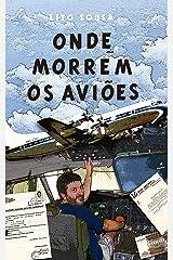 ONDE MORREM OS AVIÕES: A experiência de vivenciar os limites de um avião (Portuguese Edition) Kindle Edition