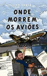 ONDE MORREM OS AVIÕES: A experiência de vivenciar os limites de um avião