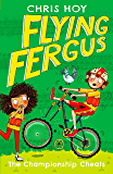 Flying Fergus 4: The Championship Cheats: by Olympic champion Sir Chris Hoy, written with award-winning author Joanna Nadin