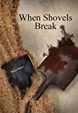 When Shovels Break: (sequel to Muscle and a Shovel)