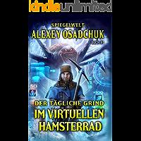 Der tägliche Grind - Im virtuellen Hamsterrad (Spiegelwelt Buch #1): LitRPG-Serie